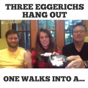 Three Eggerichs Hang Out