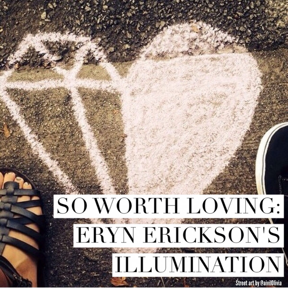 So Worth Loving: Eryn Erickson's Illumination