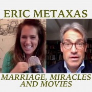 Eric Metaxas: Marriage, Miracles and Movies