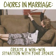 Chores in Marriage: Create a Win-Win Situation With Your Spouse