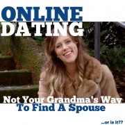 Online Dating - Not Your Grandma's Way To Find A Spouse