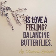 Is Love A Feeling? Balancing Butterflies