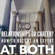 Relationships Or Career- How To Become An Expert At Both