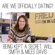 Are We Officially Dating? Being Kept a Secret, Will Smith & Miles Davis
