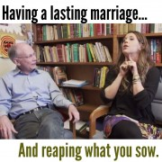 Having a lasting marriage and reaping what you sow