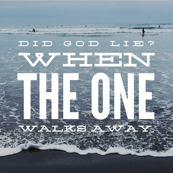 Did God lie? When the one walks away.
