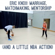 Eric Knox: Marriage, Matchmaking, Mentorship and a little NBA action